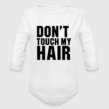 Don't touch my hair - Organic Long Sleeve Baby Bodysuit