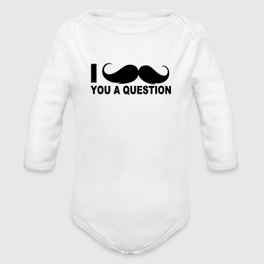 I Moustache You a Question - Organic Long Sleeve Baby Bodysuit