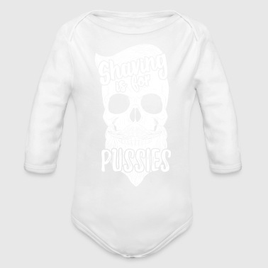 Beard Shaving is for pussies - Organic Long Sleeve Baby Bodysuit