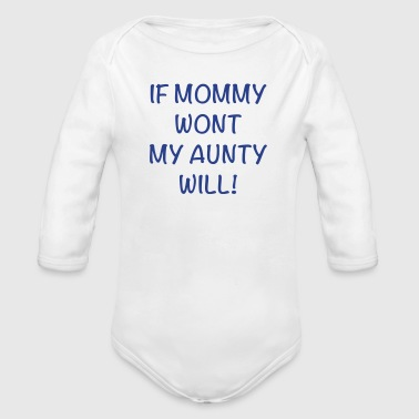 If Mommy Wont My Aunty Will! - Organic Long Sleeve Baby Bodysuit