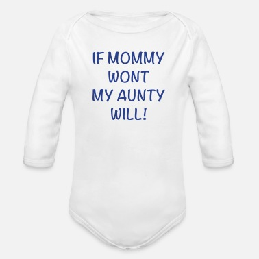 Auntie If Mommy Wont My Aunty Will! - Organic Long Sleeve Baby Bodysuit