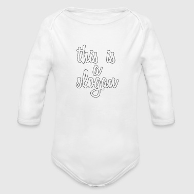 this is a slogan - Organic Long Sleeve Baby Bodysuit
