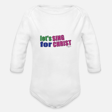 Bible sing for christ-Christian Bible Verse T-Shirts - Organic Long-Sleeved Baby Bodysuit