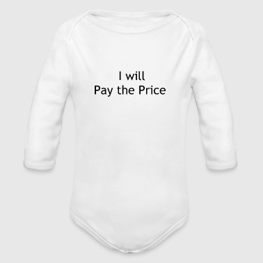pay the price - Organic Long Sleeve Baby Bodysuit