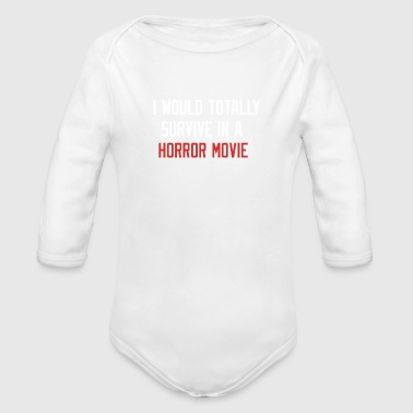 I WOULD TOTALLY SURVIVE IN A HORROR MOVIE - Organic Long Sleeve Baby Bodysuit