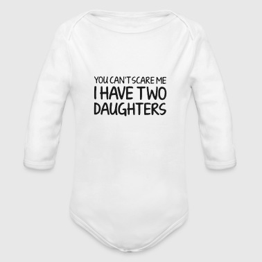 You Can't Scare Me I Have Two Daughters - Organic Long Sleeve Baby Bodysuit