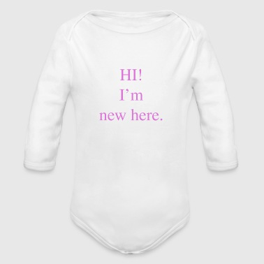 Hi im new here in pink - Organic Long Sleeve Baby Bodysuit
