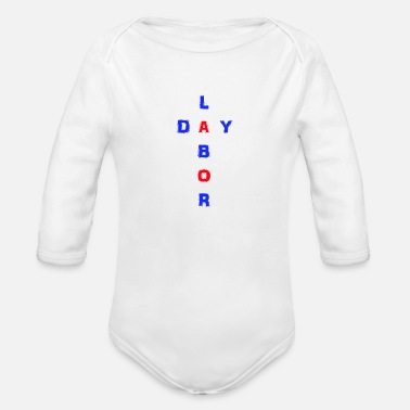 Labor Labor Day - Organic Long Sleeve Baby Bodysuit