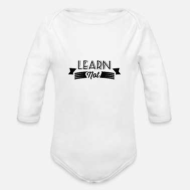 Learn Not learn - Organic Long-Sleeved Baby Bodysuit