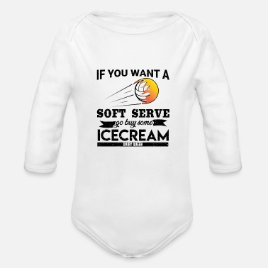 IF YOU WANT A SOFT SERVE GET SOME ICECREAM - Organic Long-Sleeved Baby Bodysuit