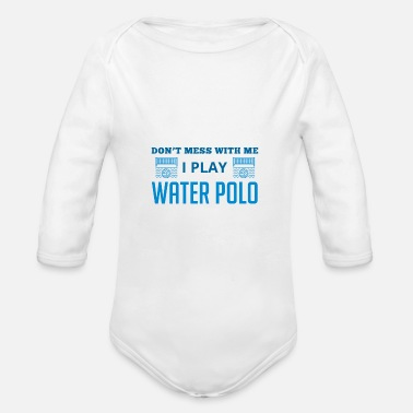 People Don't Mess With Me I Play Water Polo - Water Polo - Organic Long-Sleeved Baby Bodysuit