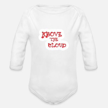 Above The Clouds Above The Cloud Funny - Organic Long-Sleeved Baby Bodysuit
