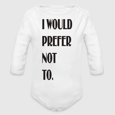 I Would Prefer Not To - Organic Long Sleeve Baby Bodysuit
