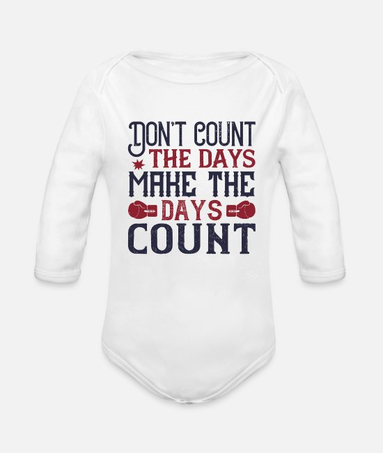 Fighter Baby One Pieces - Don't count the days, make the days count - Organic Long-Sleeved Baby Bodysuit white