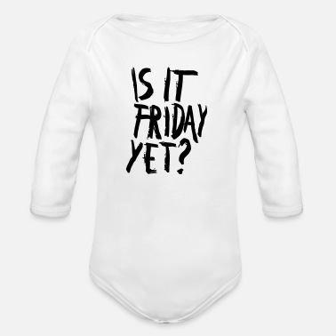 Is It Friday Yet IS IT FRIDAY, YET? - Organic Long-Sleeved Baby Bodysuit