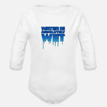 Wet Water is wet - absolutely wet - Organic Long-Sleeved Baby Bodysuit
