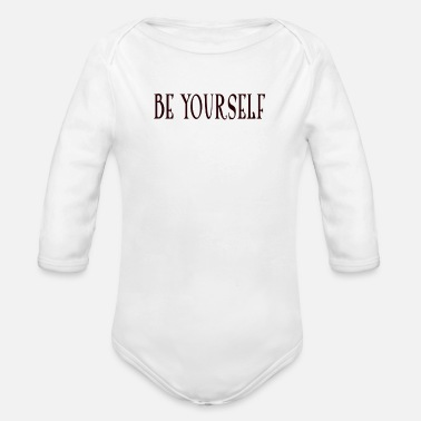 Be Yourself be yourself - Organic Long-Sleeved Baby Bodysuit