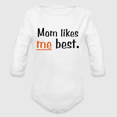 Mom Likes Me Best - Organic Long Sleeve Baby Bodysuit