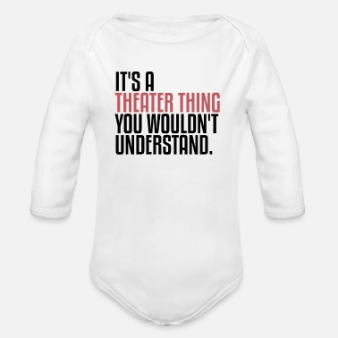 Actress It's A Theater Thing | Theatre, Musical, Drama - Organic Long-Sleeved Baby Bodysuit