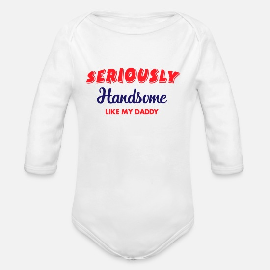 b3ac611a6 Dad Baby Clothing - Seriously handsome like my daddy - Organic Long-Sleeved  Baby Bodysuit