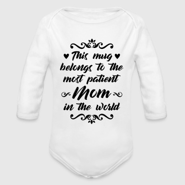 For the most patient mom - Gift - Organic Long Sleeve Baby Bodysuit