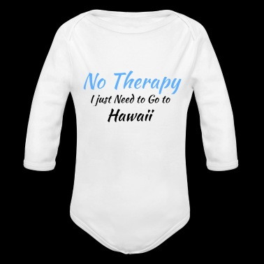 No Therapy I just Need to Go to hawaii black - Organic Long Sleeve Baby Bodysuit