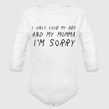 I only love my bed and my - Organic Long Sleeve Baby Bodysuit
