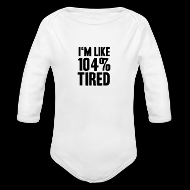 104% tired exhausted shirt gift idea - Long Sleeve Baby Bodysuit