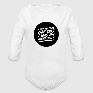 ...I was on night shift - Gift - Organic Long Sleeve Baby Bodysuit
