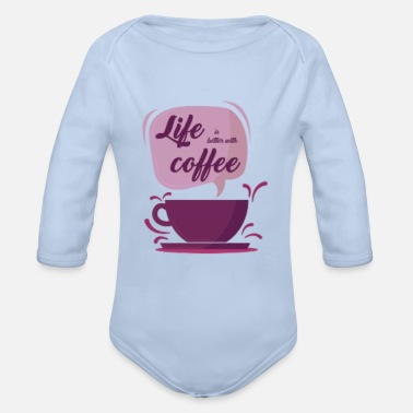 Life is better with coffee - Organic Long-Sleeved Baby Bodysuit