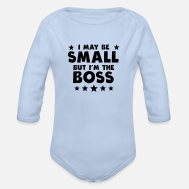 Small I May Be Small But I'm The Boss - Organic Long-Sleeved Baby Bodysuit