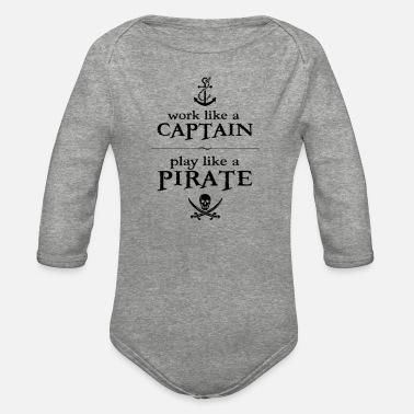 Piracy Work Like a Captain Play Like a Pirate - Organic Long-Sleeved Baby Bodysuit