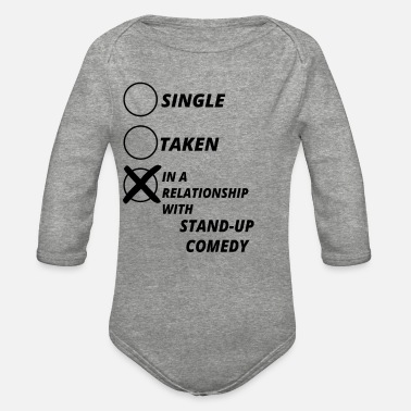 Comedy relationship single taken STAND UP COMEDY - Organic Long-Sleeved Baby Bodysuit