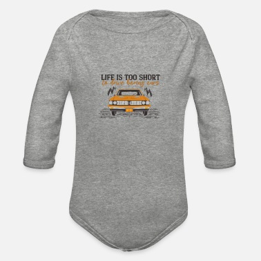 Drive Life Is Too Short To Drive Boring Cars - Organic Long-Sleeved Baby Bodysuit