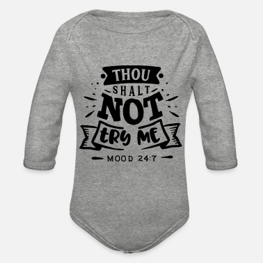 Inspirational Thou Shalt not try me - Mood 24:7 - Organic Long-Sleeved Baby Bodysuit