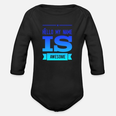 Hello My Name Is Hello my name is awesome - Organic Long Sleeve Baby Bodysuit