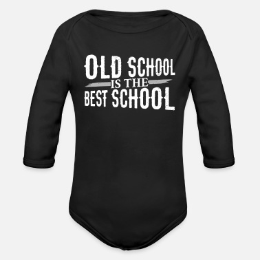 Old School Old School is the Best School - Organic Long Sleeve Baby Bodysuit