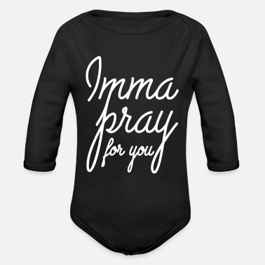 Imma Imma pray for you - Organic Long-Sleeved Baby Bodysuit