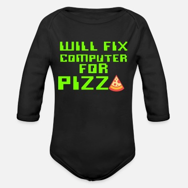 Computer Tech Will Fix Computer For Pizza, Computer Tech, Computer Repair - Organic Long-Sleeved Baby Bodysuit