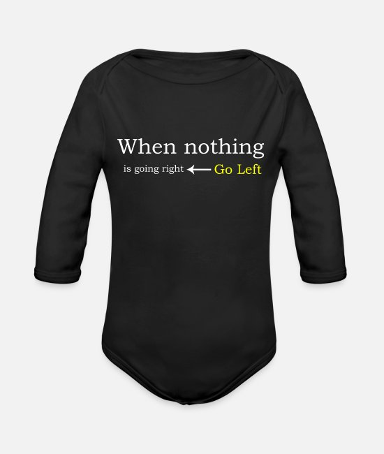 Expected Baby One Pieces - When Nothing Is Going Right Go Left - Organic Long-Sleeved Baby Bodysuit black