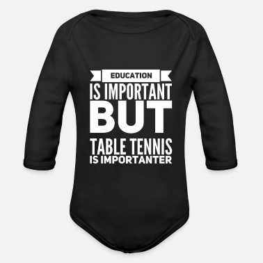 Table Tennis Education is important but table tennis is importa - Organic Long Sleeve Baby Bodysuit