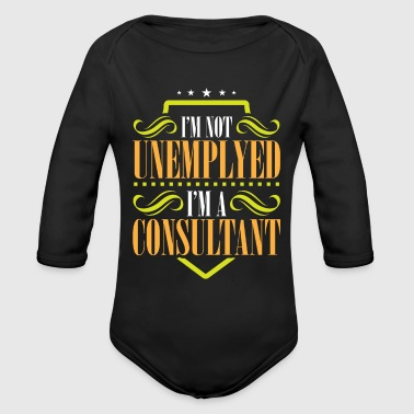 I'm Not Unemployed I'm A Consultant - Organic Long Sleeve Baby Bodysuit