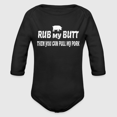 Rubin Rub My Butt Then You Can Pull My Pork Shirt - Organic Long Sleeve Baby Bodysuit