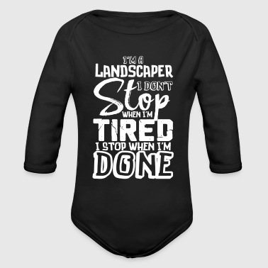 Landscape Landscaper Funny Gift Don't Stop When Tired Stop When Done! - Organic Long Sleeve Baby Bodysuit