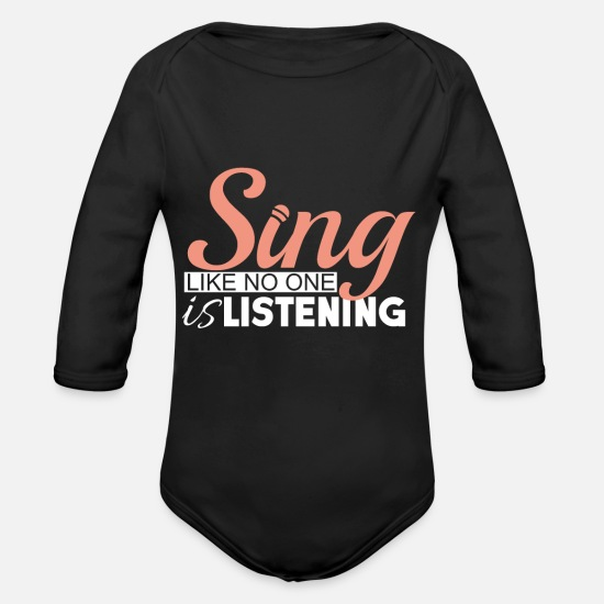 Singing Baby Clothing - Sing like no one is listening funny quote gift - Organic Long-Sleeved Baby Bodysuit black