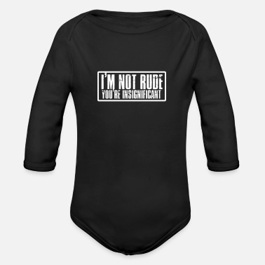 Rude I'm not rude you're insignificant - Organic Long Sleeve Baby Bodysuit