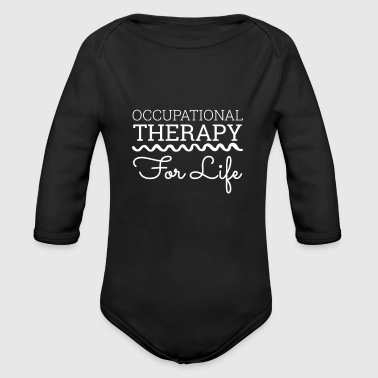 Occupation Occupational Therapist Gift - Occupational Therapy For Life - Organic Long Sleeve Baby Bodysuit