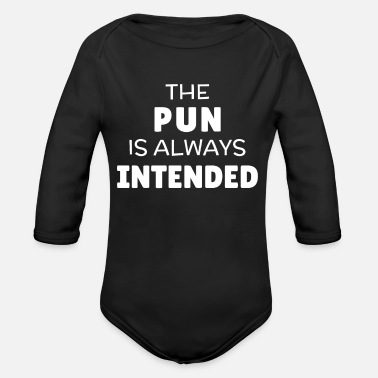 Puns The Pun Is Always Intended Funny Pun - Organic Long-Sleeved Baby Bodysuit
