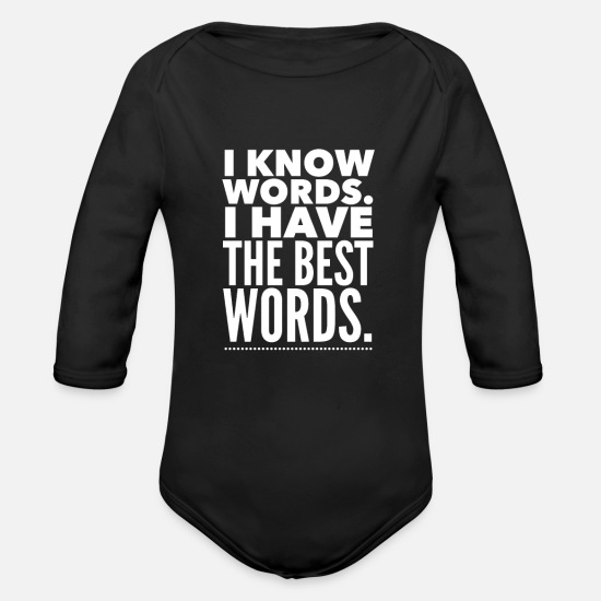 Words Baby Clothing - Funny Trump Quote Gift - I Have the Best Words - Organic Long-Sleeved Baby Bodysuit black