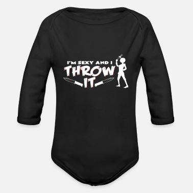 Circus Knife Throwing I am sexy and I like to throw knife hobby fun - Organic Long-Sleeved Baby Bodysuit